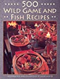 Game and Fish Publications: 500 Wild Game and Fish Recipes