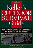 Keller's Outdoor Survival Guide: How to…