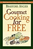 Angier, Bradford: Gourmet Cooking for Free