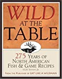 [???]: Wild at the Table: 275 Years of American Game & Fish Cookery