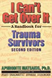 Matsakis, Aphrodite: I Can&#39;t Get over It: A Handbook for Trauma Survivors