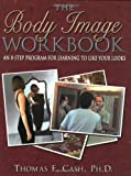 Cash, Thomas F.: The Body Image Workbook: An 8-Step Program for Learning to Like Your Looks