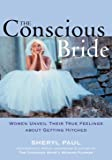 Nissinen, Sheryl: The Conscious Bride: Women Unveil Their True Feelings About Getting Hitched