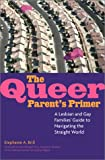 Brill, Stephanie A.: The Queer Parent's Primer: A Lesbian and Gay Families' Guide to Navigating Through a Straight World