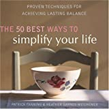 Fanning, Patrick: The 50 Best Ways to Simplify Your Life: Proven Techniques for Achieving Lasting Balance