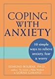 Bourne, Edmund J.: Coping With Anxiety: 10 Simple Ways to Relieve Anxiety, Fear & Worry