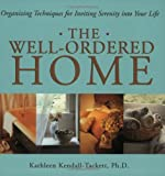 Kendall-Tackett, Kathleen: The Well-Ordered Home: Organizing Techniques for Inviting Serenity into Your Life