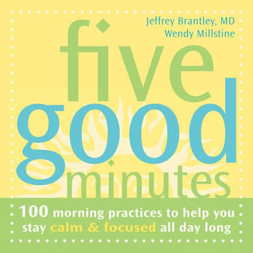 five-good-minutes-100-morning-practices-to-help-you-stay-calm-and-focused-all-day-long-the-five-good-minutes-series