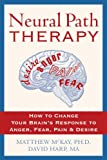 Harp, David: Neural Path Therapy: How to Change Your Brain&#39;s Response to Anger, Fear, Pain &amp; Desire