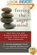 Freeing the Angry Mind: How Men Can Use Mindfulness and Reason to Save Their Lives and Relationships