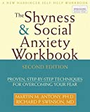 Swinson, Richard P.: Shyness & Social Anxiety Workbook: Proven, Step-by-step Techniques for Overcoming Your Fear