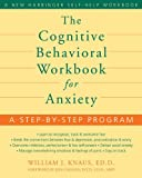 William J. Knaus: The Cognitive Behavioral Workbook for Anxiety: A Step-by-Step Program