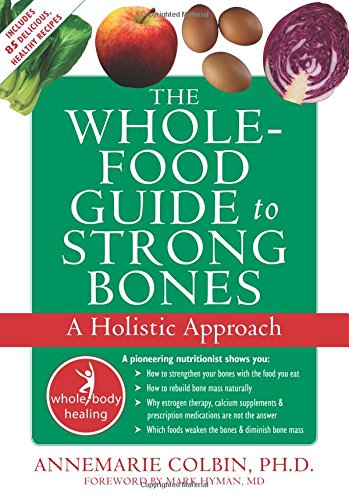 the-whole-food-guide-to-strong-bones-a-holistic-approach-the-new-harbinger-whole-body-healing-series
