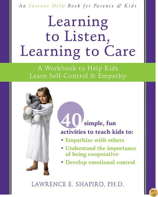 TLearning to Listen, Learning to Care: A Workbook to Help Kids Learn Self-Control and Empathy