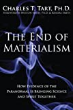 Charles Tart: The End of Materialism: How Evidence of the Paranormal Is Bringing Science and Spirit Together