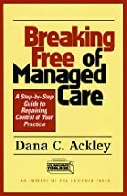 Breaking Free of Managed Care: A…