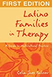 Celia Jaes Falicov Ph.D.: Latino Families in Therapy: A Guide to Multicultural Practice