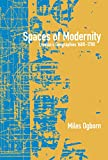 Ogborn, Miles: Spaces of Modernity: London&#39;s Geographies, 1680-1780