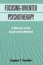 Focusing-Oriented Psychotherapy: A Manual of…