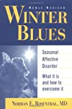 Rosenthal, Norman E.: Winter Blues: Seasonal Affective Disorder  What It Is and How to Overcome It