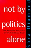Sarah Diamond: Not by Politics Alone: The Enduring Influence of the Christian Right