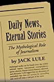 Lule, Jack: Daily News Eternal Stories: The Mythological Role of Journalism