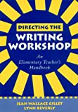 Gillet, Jean Wallace: Directing the Writing Workshop: An Elementary Teacher's Handbook