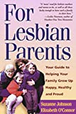 O'Connor, Elizabeth: For Lesbian Parents: A Guide to Helping Your Family Grow Up Happy, Healthy, and Proud