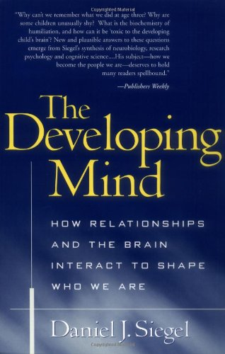 the-developing-mind-how-relationships-and-the-brain-interact-to-shape-who-we-are
