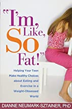I'm, Like, SO Fat!: Helping Your Teen Make…