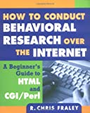 Fraley, R. Chris: How to Conduct Behavioral Research over the Internet: A Beginner's Guide to Html and Cgi/Perl