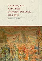 The Life, Art, and Times of Joseph Delaney,…