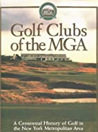 Golf Clubs of the MGA : A Centennial History…