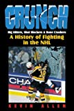 Allen, Kevin: Crunch: Big Hitters, Shot Blockers & Bone Crushers: A History of Fighting in the NHL