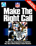 National Football League: Make the Right Call: The Nfl's Own Interpretations and Guidelines Plus 100s of Official Rulings on Game Situations