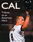 Cal: Tribute to an American Hero by Rick…