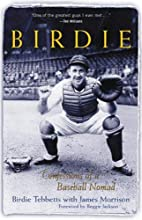 Birdie : Confessions of a Baseball Nomad by…