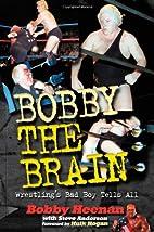 Bobby the Brain: Wrestling's Bad Boy Tells…
