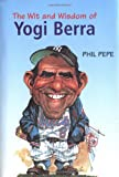 Pepe, Phil: The Wit and Wisdom of Yogi Berra