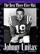 Johnny Unitas: The Best There Ever Was by…