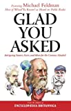 Feldman, Michael: Glad You Asked: Intriguing Names, Facts, and Ideas For the Curious-Minded