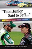 Poole, David: Then Junior Said to Jeff--: The Best NASCAR Stories Ever Told
