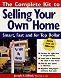 Diblasi, Joseph: The Complete Kit to Selling Your Own Home: Smart, Fast and for Top Dollar