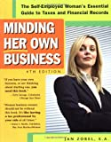 Zobel, Jan: Minding Her Own Business: The Self-Employed Woman's Essential Guide to Taxes and Financial Records