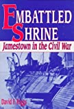 Riggs, David F.: Embattled Shrine: Jamestown in the Civil War