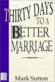 Sutton, Mark: Thirty Days to a Better Marriage