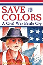 Save the Colors : A Civil War Battle Cry by…