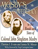 Evans, Thomas J.: Mosby's Confederacy: A Guide to the Roads and Sites of Colonel John Singleton Mosby