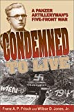 Jones, Wilbur D.: Condemned to Live: A Panzer Artilleryman's Five-Front War