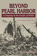 Beyond Pearl Harbor : I Company in the…